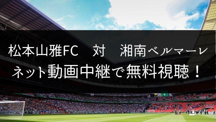 【12/7】松本山雅FC 対 湘南ベルマーレのライブ動画・ハイライトを無料視聴